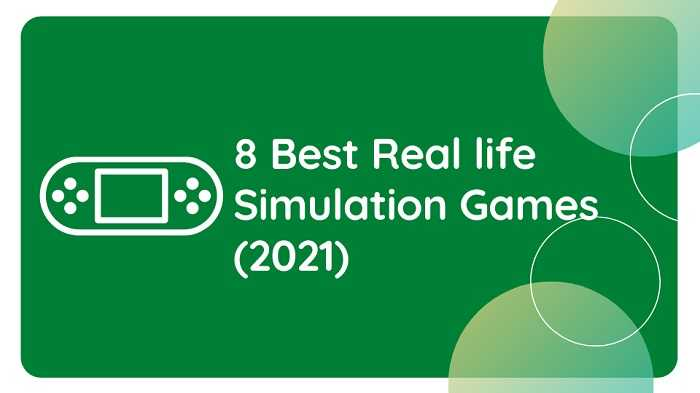 8 Best Real life Simulation Games (2021)
