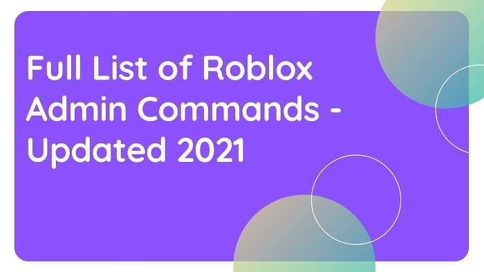 Full List of Roblox Admin Commands - Updated 2021