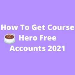 How To Get Course Hero Free Accounts 2021