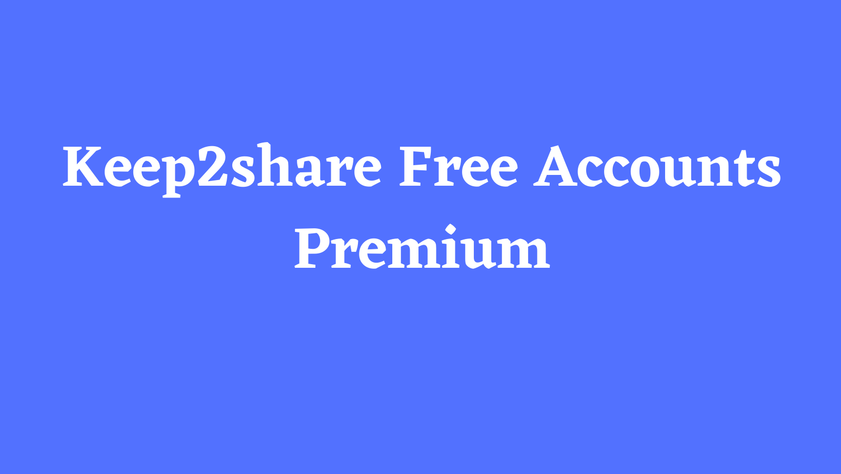 Keep2share Free Accounts Premium