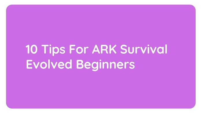 10 Tips For ARK Survival Evolved Beginners
