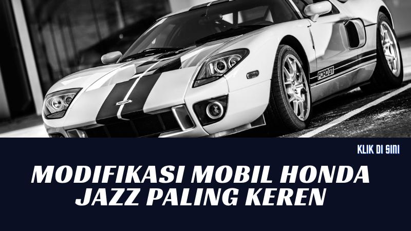 Modifikasi Mobil Honda Jazz Paling Keren